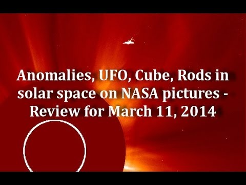 Anomalies, UFOs, Cube, Rods, in solar space on NASA pictures – Review for March 11, 2014