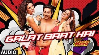 Galat Baat Hai Full Song (audio) Main Tera Hero | Varun Dhawan, Ileana D'Cruz, Nargis Fakhri