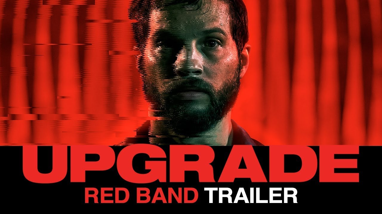 Not Man. Not Machine. He's More in Action Sci-Fi Thriller in 'Upgrade' (NSFW Trailer)