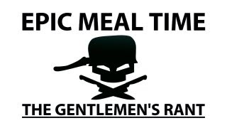 Epic Meal Time - The Gentlemen's Rant