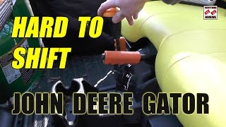 6. John Deere Gator 825i 620i Hard to Shift FIX: How to fix the hard to shift problem