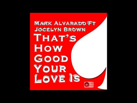 Mark Alvarado Ft Jocelyn Brown -That's How Good Your Love Is (Recovery 2013) (видео)