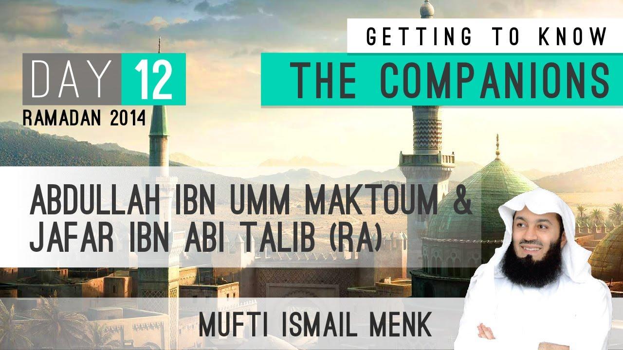 Getting To Know The Companions – 12 Abdullah Ibn Umm Maktoum & Jafar Ibn Abi Talib RA