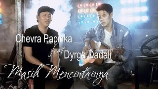 Download Lagu Chevra ft. Dyrga Dadali - Masih Mencintainya Mp3