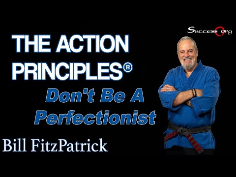 ActionPrinciples - http://Success.org Don't Be A Perfectionist - Action Principle 26 Trying to be perfect takes too much time and effort. It creates too much stress and i...