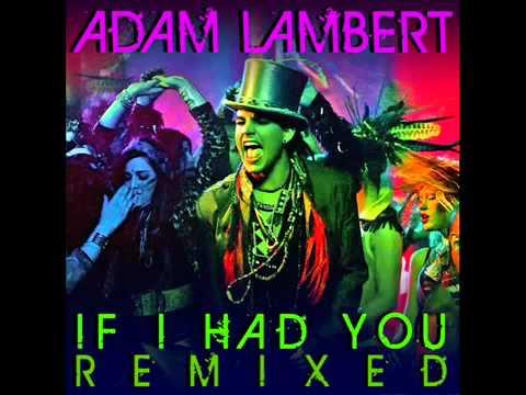Adam Lambert If I Had You Remix (видео)