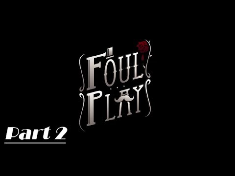 Foul Play - Part 2 - The Curious Case of General Cain