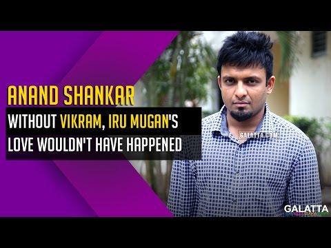 Without-Vikram-Iru-Mugans-love-wouldnt-have-happened--Anand-Shankar