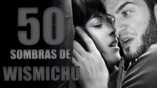 50 Sombras de Wismichu