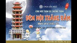 [LIVESTREAM] ĐÊM HỘI TRĂNG RẰM -  Chùa Giác Ngộ, ngày 04/10/2017