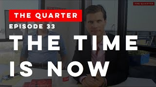 The Quarter Episode 33: The Time Is Now