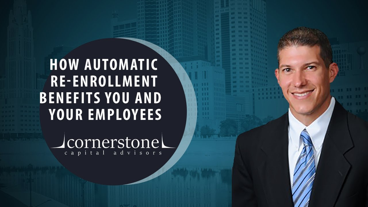 How Automatic Re-Enrollment Benefits You and Your Employees