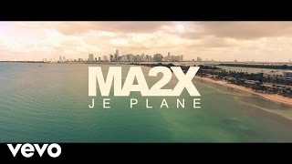Ma2x - Je plane