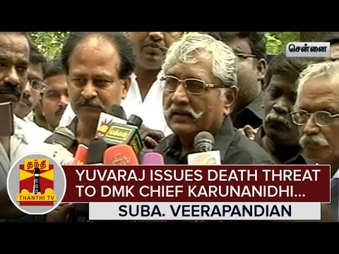 Yuvaraj-issues-Death-Threat-to-DMK-Chief-Karunanidhi--Suba-Veerapandian-lodges-Police-Complaint