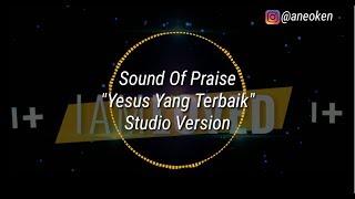 Sound Of Praise-Yesus Yang Terbaik Video lirik (Studio Version) (Album I AM LOVED)