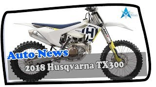 2. HOT NEWS !!!2018 Husqvarna TX300 Price & Spec