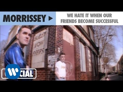 Morrissey - We Hate It When Our Friends Become Successful