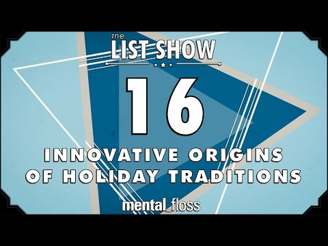 16 Innovative Origins of Holiday Traditions – mental_floss – List Show (Ep. 237)
