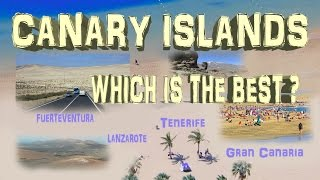 Which Canary Islands is the best? Which choose to visit First? Which is Perfect destination for You? Tenerife, Gran Canaria...