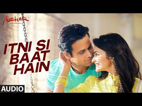 Itni Si Baat Hain Full Song   AZHAR   Emraan Hashmi, Prachi Desai   Arijit Singh, Pritam   T-Series