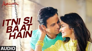 Itni Si Baat Hain Audio Full Song AZHAR Emraan Hashmi Prachi Desai