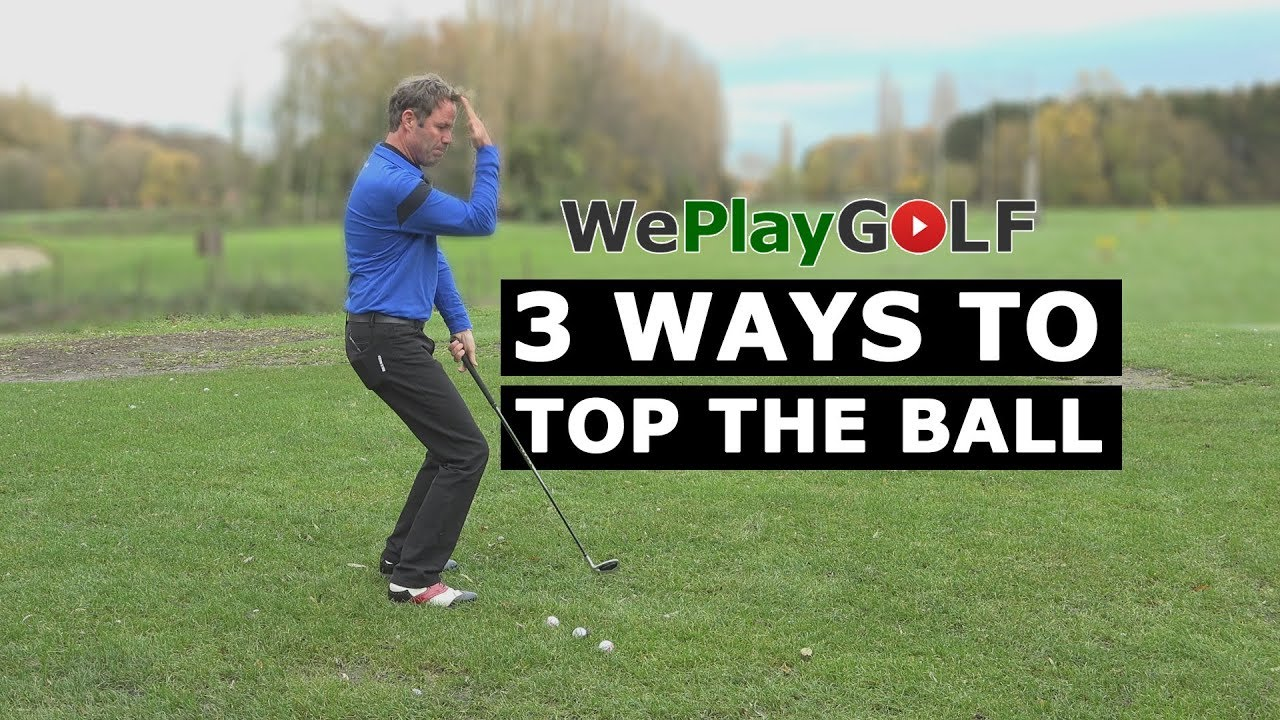 3 Ways to top the golf ball - How to recognise your mistakes