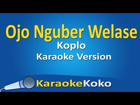 Ojo Nguber Welase Koplo ( Karaoke Version ) No Vocal Lirik HD