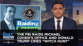 """Video The FBI Raids Michael Cohen's Office and Donald Trump Cries """"Witch Hunt"""" 