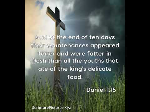 Daniel 1:15: And at the end of ten days their countenances appe...