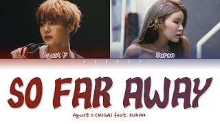 Agust D (BTS SUGA) - 'so far away (feat. SURAN)' LYRICS (Color Coded Eng/Rom/Han/가사)