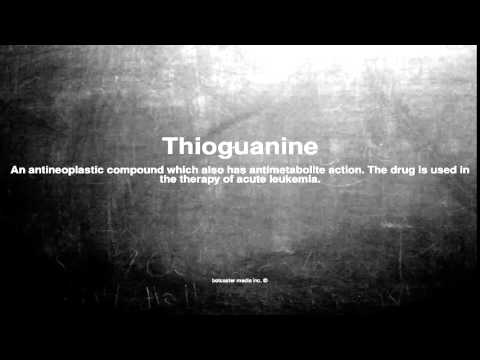 Medical vocabulary: What does Thioguanine mean