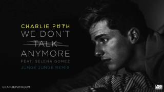 Charlie Puth - We Don't Talk Anymore (feat. Selena Gomez) [Junge Junge Remix]