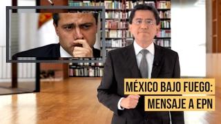 México bajo fuego: Mensaje a EPN