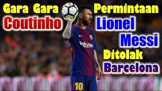Download Video Permintaan Lionel Messi Dit0lak, Barcelona Terus K3jar Tanda Tangan Philippe Coutinho MP3 3GP MP4