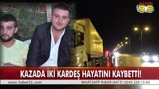 SAMSUN'DAKİ KAZA İKİ KARDEŞİ HAYATTAN KOPARDI!