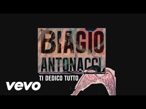 , title : 'Biagio Antonacci - Ti dedico tutto'