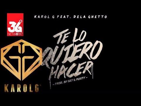 Karol G - Te Lo Quiero Hacer ft. De La Ghetto