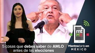 Video 5 cosas que debes saber de AMLO antes de las elecciones | Mientras Tanto en México MP3, 3GP, MP4, WEBM, AVI, FLV Juli 2018