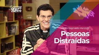 Padre Reginaldo Manzotti - Pessoas Distraídas