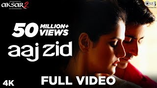 Video Aaj Zid Full Song Video - Aksar 2 | Arijit Singh, Mithoon | Zareen Khan, Gautam Rode MP3, 3GP, MP4, WEBM, AVI, FLV September 2018