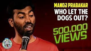 Who let the Dogs out? | Stand-up comedy by Manoj Prabakar
