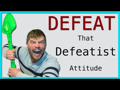 How to DEFEAT a Defeatist Attitude