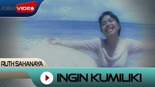 Ruth Sahanaya - Ingin Kumiliki   Official Video
