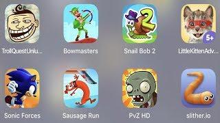 Troll Quest Unlucky,Bowmasters,Snail Bob 2,Little Kitten,Sonic Forces,Sausage Run,PVZ HD,Slither.io