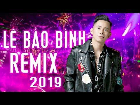 Liên Khúc Remix Lê Bảo Bình 2019 - Liên Khúc Nhạc Trẻ Remix Sôi Động Hay Nhất 2019 - Thời lượng: 1:27:14.