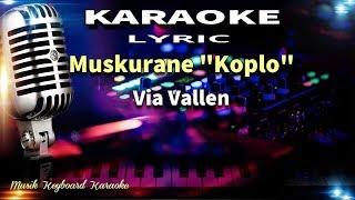 Via Vallen - Muskurane (Koplo) Karaoke Tanpa Vokal