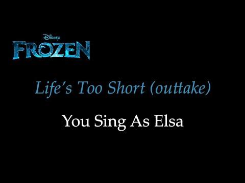 Frozen - Life's Too Short (Outtake) - Karaoke/Sing With Me: You Sing Elsa