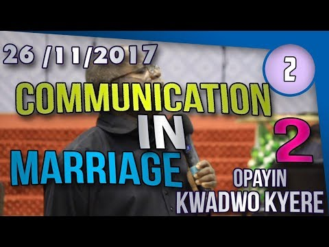 COMMUNICATION IN MARRIAGE PART 2  BY OPAYIN KWADWO KYERE