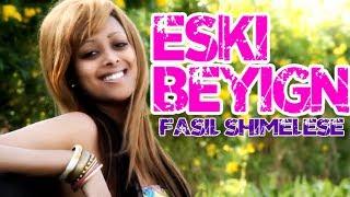 Best Ethiopian Music 2014 Fasil Shimeles - Eski Beyign