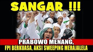 Video BILA PRABOWO MENANG...FPI BERKUASA..AKSI SWEEPING MERAJALELA MP3, 3GP, MP4, WEBM, AVI, FLV April 2019